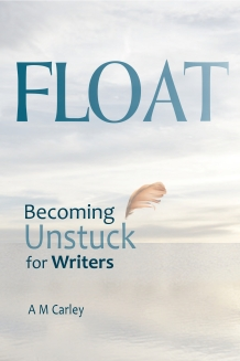The cover of FLOAT • Becoming Unstuck for Writers